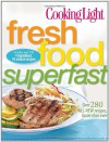 Cooking Light Fresh Food Superfast: Over 280 all-new recipes, faster than ever - Cooking Light Magazine