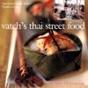 Vatch's Thai Street Food - Vatcharin Bhumichitr, Martin Brigdale, Somchai Phongphaisarnkit