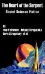 The Heart of the Serpent: Soviet Science Fiction - Ivan Yefremov, Arkady Strugatsky, Boris Strugatksy, Anatoly Dnieprov, Valentina Zhuravleva