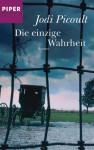 Die einzige Wahrheit : Roman - Ulrike Wasel, Klaus Timmermann, Jodi Picoult