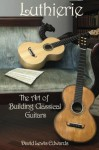 Luthierie, The Art of Building Classical Guitars - David Edwards