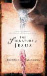 The Signature of Jesus: The Call to a Life Marked by Holy Passion and Relentless Faith - Brennan Manning