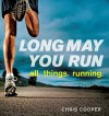 Long May You Run: all. things. running. - Chris Cooper