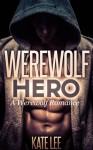 Werewolf Hero: A Werewolf Romance - Kate Lee