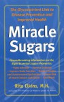 Miracle Sugars: The Glyconutrient Link to Disease Prevention and Improved Health - Rita Elkins