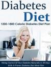 Diabetes Diet: 1200-1800 Calorie Diabetes Diet Plan-Taking Control Of Your Diabetes Naturally in 30 Days With A Proven Diabetes Diet Meal Plan (Diabetes ... Diabetes, Diabetes Diet Cookbook, Diabetic) - Susan Daniels
