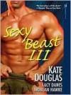 Sexy Beast III - Kate Douglas, Morgan Hawke, Lacy Danes