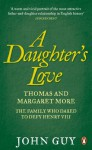 A Daughter's Love: Thomas and Margaret More - The Family Who Dared to Defy Henry VIII - John Guy