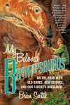My Beloved Brontosaurus: On the Road with Old Bones, New Science, and Our Favorite Dinosaurs - Brian Switek