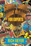 Comic Book Quiz Book for Experts, The: A quiz book for the old-school comic fan - Rich Meyer