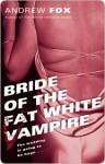 Bride of the Fat White Vampire - Andrew Fox