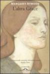 L'altra Grace - Margaret Atwood