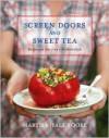Screen Doors and Sweet Tea: Recipes and Tales from a Southern Cook - Martha Hall Foose