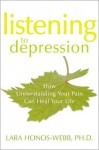 Listening to Depression: How Understanding Your Pain Can Heal Your Life - Lara Honos-Webb