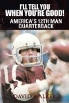 I'll Tell You When You're Good!: The Memoir of America's Youngest College Quarterback - David Walker