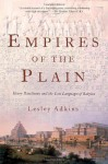 Empires of the Plain: Henry Rawlinson and the Lost Languages of Babylon - Lesley Adkins