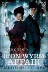 The Iron Wyrm Affair: Bannon and Clare: Book One - Lilith Saintcrow