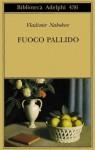 Fuoco pallido - Vladimir Nabokov, Anna Raffetto, Franca Pece