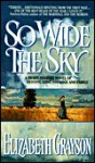 So Wide the Sky: A Heart-Soaring Novel of Destiny, Love, Courage and Family - Elizabeth Grayson