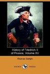 History of Friedrich II of Prussia - Volume 15 - Thomas Carlyle