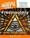 The Complete Idiot's Guide to Freemasonry - S. Brent Morris