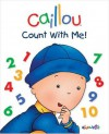 Caillou: Count with Me! (Caillou Board Books) - Christine L'Heureux, Pierre Brignaud, Marcel Depratto