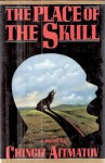 The Place of the Skull - Chingiz Aitmatov
