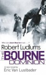 Robert Ludlum's the Bourne Dominion. by Eric Van Lustbader, Robert Ludlum - Eric Van Lustbader