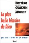 La plus belle histoire de Dieu - Jean Bottéro, Marc-Alain Ouaknin, Joseph Moingt
