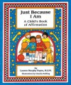 Just Because I Am: A Child's Book of Affirmation - Lauren Murphy Payne, Pamela Espeland, Claudia Rohling