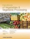 Handbook of Vegetables and Vegetable Processing - Nirmal K. Sinha, Y.H. Hui, E. Özgül Evranuz, Muhammad Siddiq, Jasim Ahmed