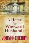 A Home for Wayward Husbands - Johnee Cherry, Bryce Cook