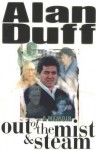 Out of the Mist and Steam: A Memoir - Alan Duff