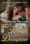 The King's Daughter: The Chronicles of Alcinia: Part I - Miriam Newman