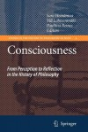 Consciousness: From Perception to Reflection in the History of Philosophy - Sara Heinamaa, Vili Lahteenmaki, Pauliina Remes