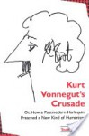 Kurt Vonnegut's Crusade, or, How a Postmodern Harlequin Preached a New Kind of Humanism - Todd Davis