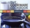 The Cookware Cookbook: Great Recipes for Broiling, Steaming, Boiling, Poaching, Braising, Deglazing, Frying, Simmering, and sauteing - Jamee Ruth, Leigh Beisch