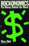 Rockonomics: The Money Behind the Music - Marc Eliot