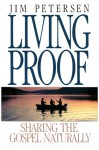 Living Proof: Sharing the Gospel Naturally - Jim Petersen, Jerusha Clark