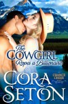 The Cowgirl Ropes a Billionaire (Cowboys of Chance Creek #4) - Cora Seton