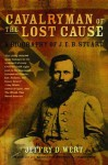 Cavalryman of the Lost Cause: A Biography of J. E. B. Stuart - Jeffry D. Wert