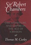 Sir Robert Chambers: Law, Literature, and Empire in the Age of Johnson - Thomas M. Curley, Samuel Johnson