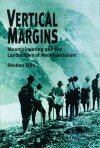 Vertical Margins: Mountaineering And The Landscapes Of Neoimperialism - Reuben Ellis