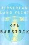 Airstream Land Yacht - Ken Babstock
