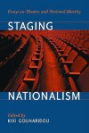 Staging Nationalism: Essays on Theatre and National Identity - Kiki Gounaridou