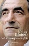Traîne pas trop sous la pluie: roman - Richard Bohringer