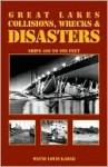 Great Lakes Collisions, Wrecks & Disasters: Ships 400 to 998 Feet - Wayne Louis Kadar