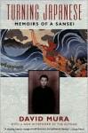 Turning Japanese: Memoirs of a Sansei - David Mura