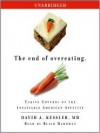 The End of Overeating: Taking Control of the Insatiable American Appetite (Audio) - David A. Kessler, Blair Hardman