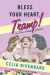 Bless Your Heart, Tramp: And Other Southern Endearments - Celia Rivenbark